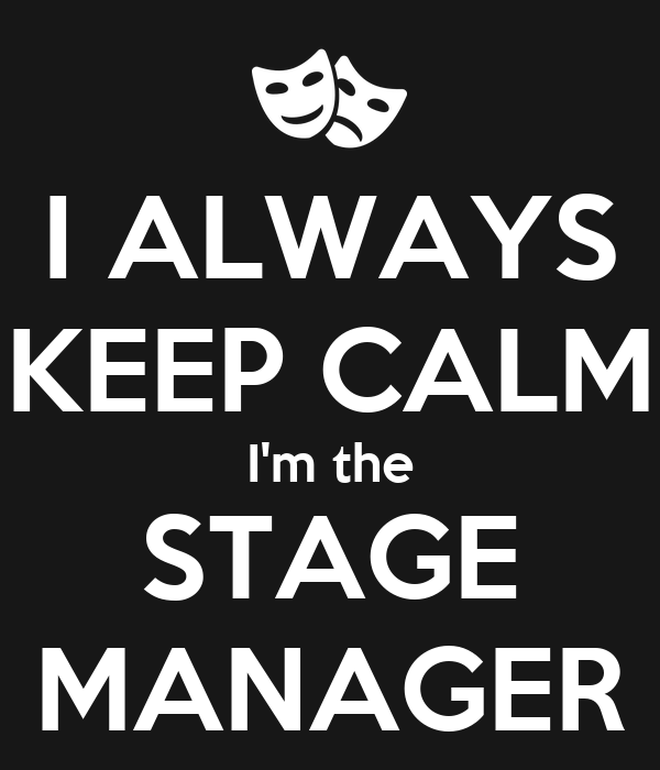 I ALWAYS KEEP CALM I'm the STAGE MANAGER