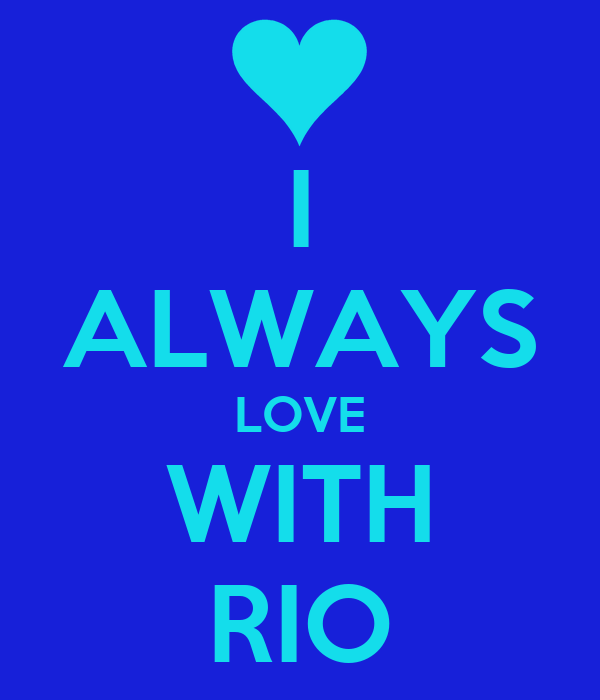 I ALWAYS LOVE WITH RIO