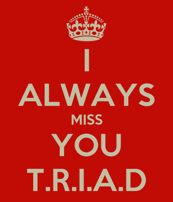 I ALWAYS MISS YOU T.R.I.A.D