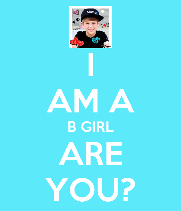 I AM A B GIRL ARE YOU?