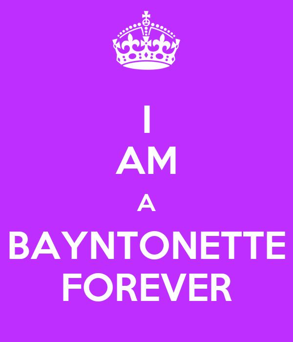 I AM A BAYNTONETTE FOREVER