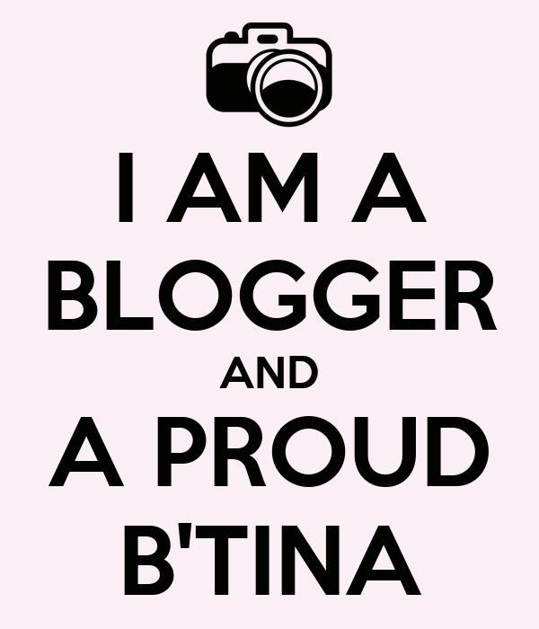 I AM A BLOGGER AND A PROUD B'TINA