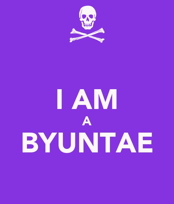 I AM A BYUNTAE