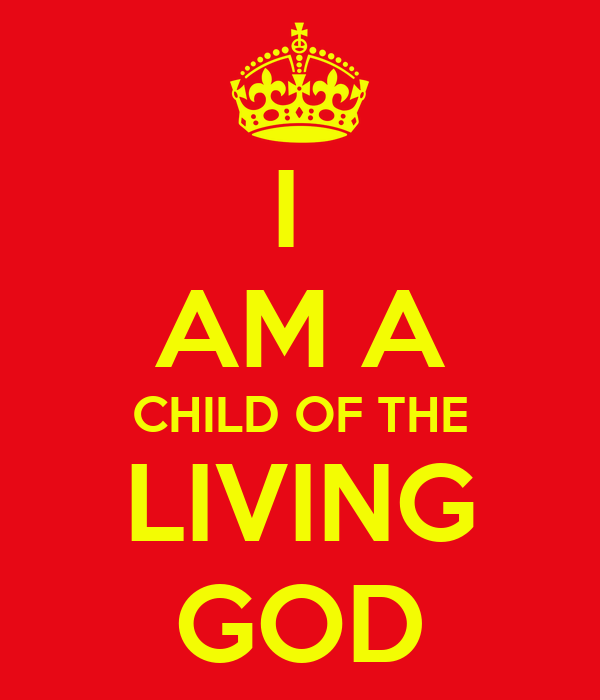 I  AM A CHILD OF THE LIVING GOD