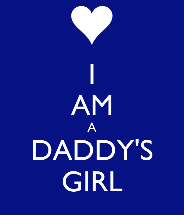 I AM A DADDY'S GIRL