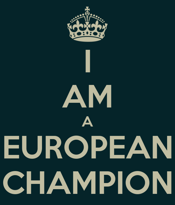 I AM A EUROPEAN CHAMPION