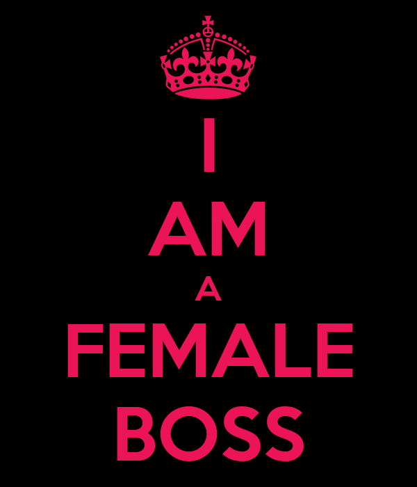 I AM A FEMALE BOSS