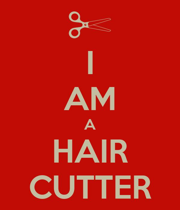 I AM A HAIR CUTTER