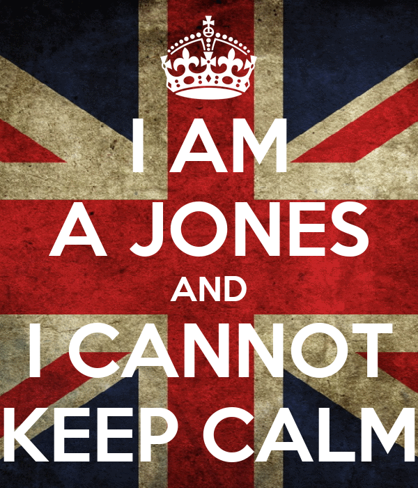I AM A JONES AND I CANNOT KEEP CALM