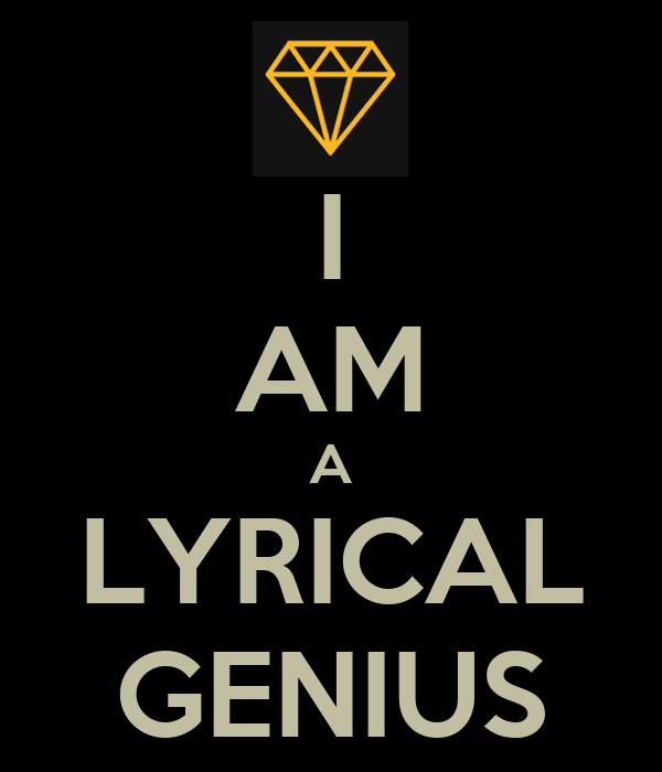 I AM A LYRICAL GENIUS
