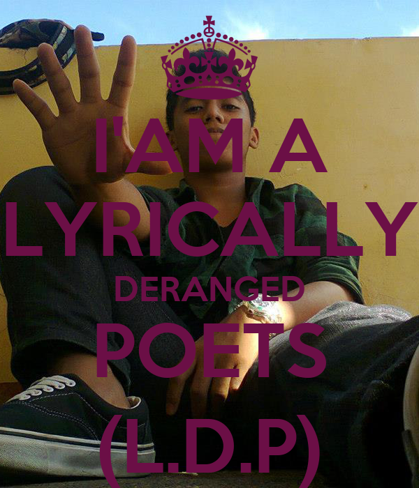 I'AM A LYRICALLY DERANGED POETS (L.D.P)