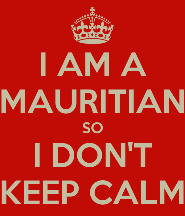 I AM A MAURITIAN SO I DON'T KEEP CALM