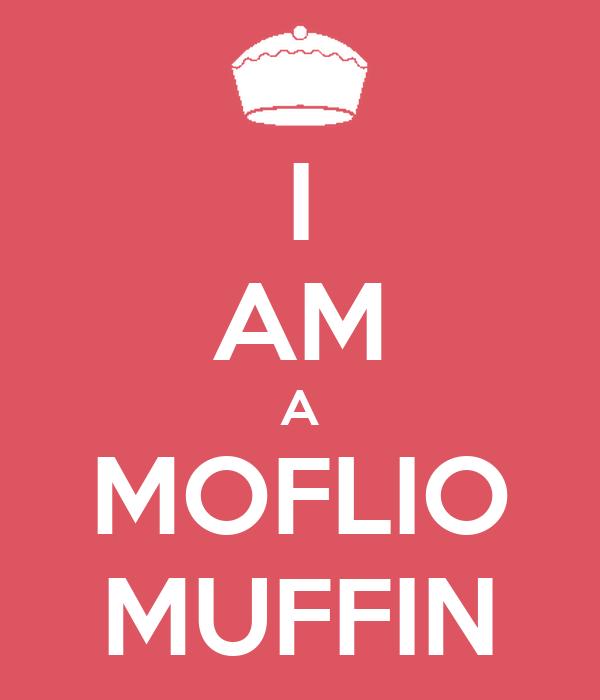 I AM A MOFLIO MUFFIN