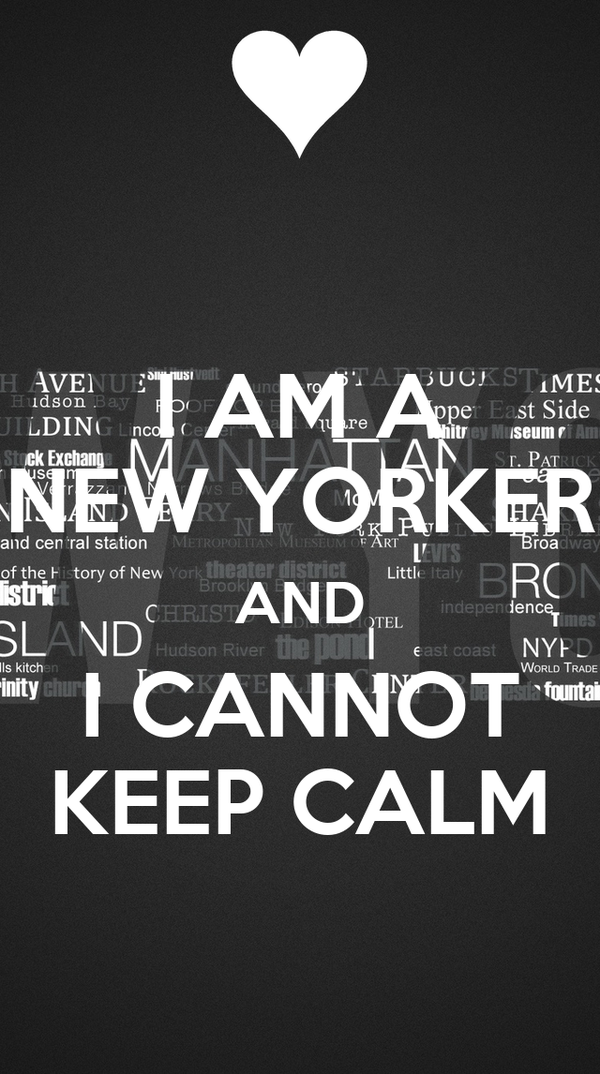 I AM A NEW YORKER AND I CANNOT KEEP CALM