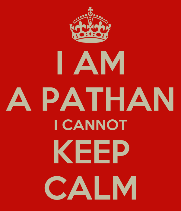 I AM A PATHAN I CANNOT KEEP CALM