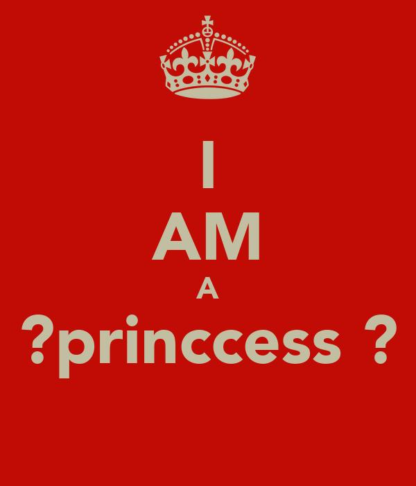 I AM A ?princcess ?