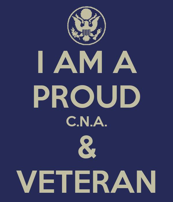 I AM A PROUD C.N.A. & VETERAN