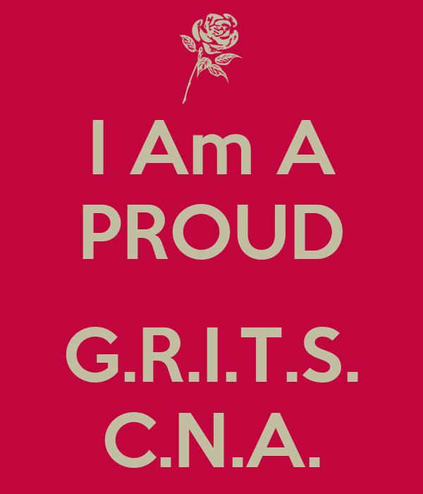 I Am A PROUD  G.R.I.T.S. C.N.A.