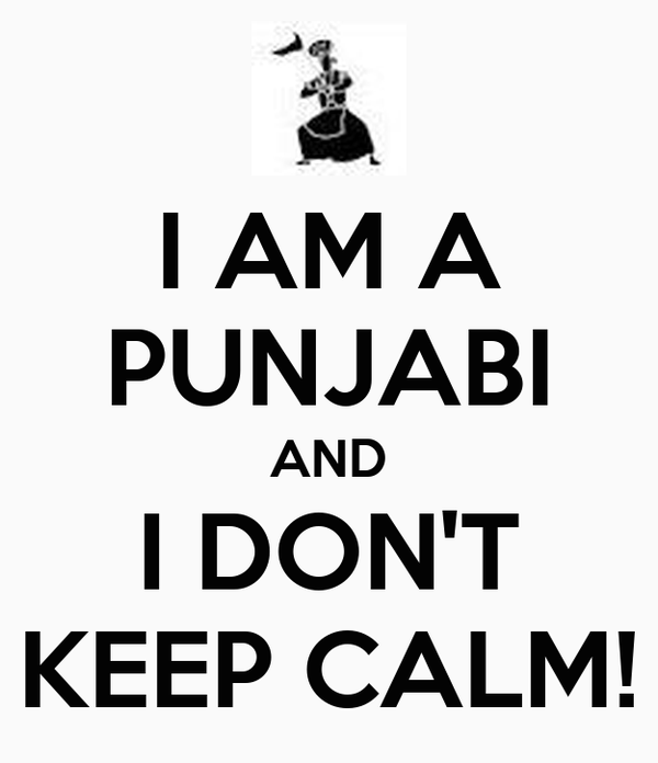 I AM A PUNJABI AND I DON'T KEEP CALM!