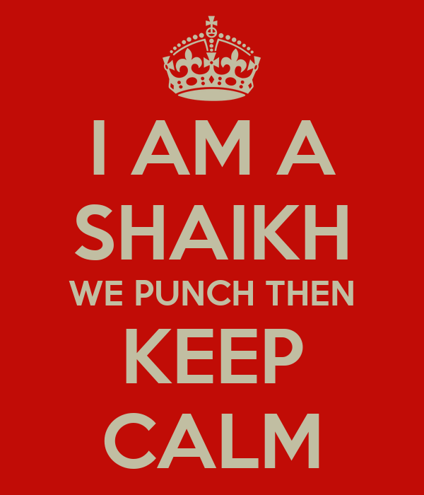 I AM A SHAIKH WE PUNCH THEN KEEP CALM