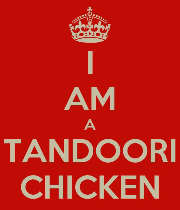 I AM A TANDOORI CHICKEN