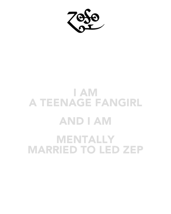 I AM A TEENAGE FANGIRL AND I AM MENTALLY MARRIED TO LED ZEP