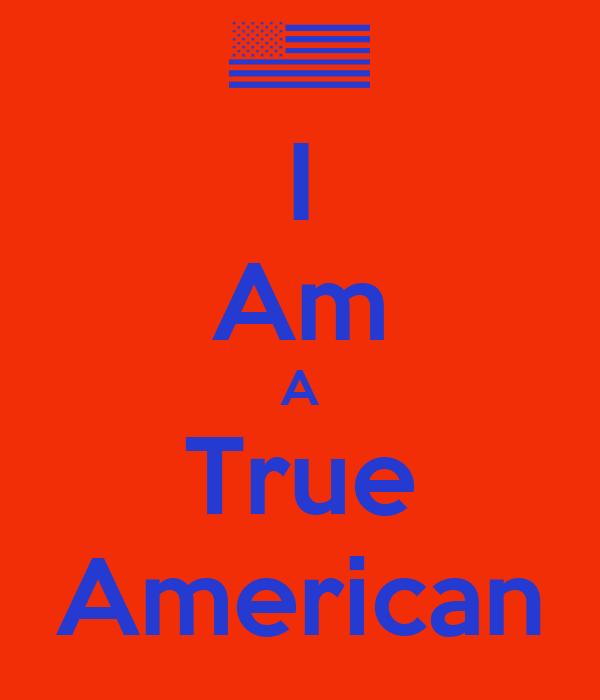 I Am A True American