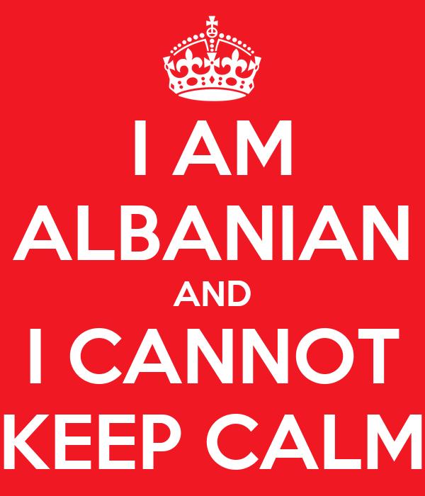 I AM ALBANIAN AND I CANNOT KEEP CALM