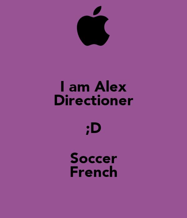 I am Alex Directioner ;D Soccer French