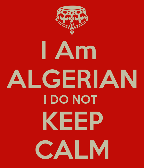I Am  ALGERIAN I DO NOT  KEEP CALM