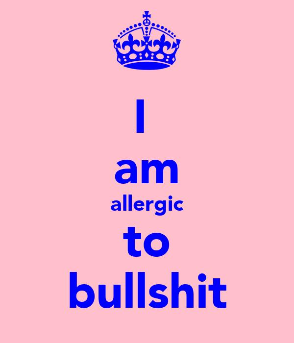 I  am allergic to bullshit