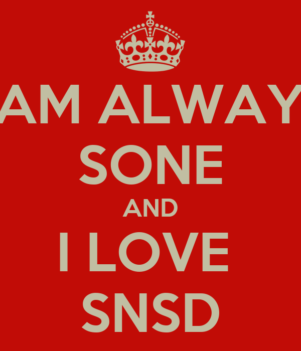 I AM ALWAYS SONE AND I LOVE  SNSD