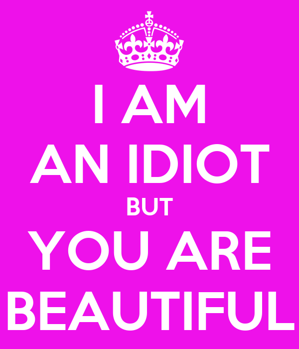 I Am An Idiot But You Are Beautiful Poster Janrhy0708 Keep Calm