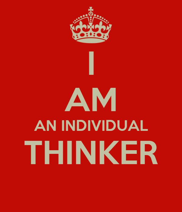 I AM AN INDIVIDUAL THINKER