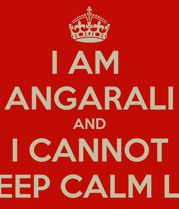 I AM  ANGARALI AND I CANNOT KEEP CALM LA
