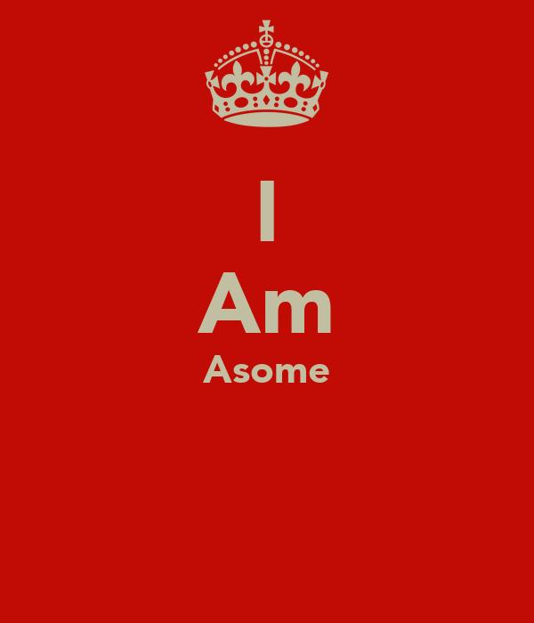 I Am Asome