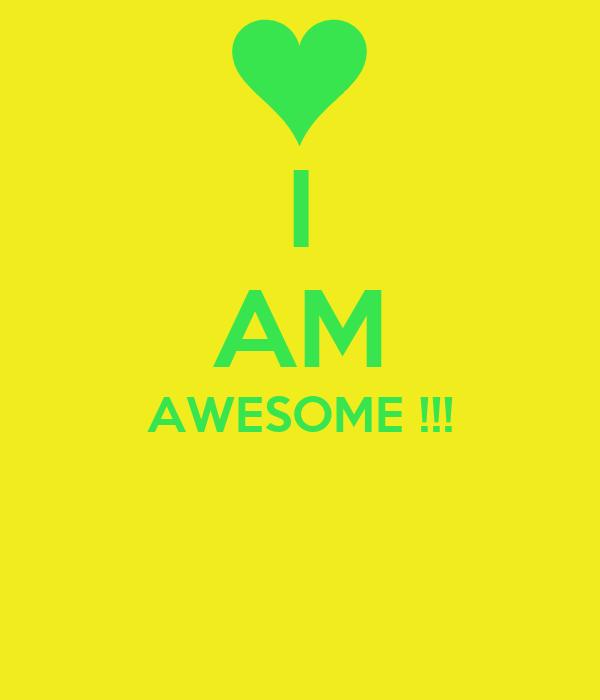 I AM AWESOME !!!