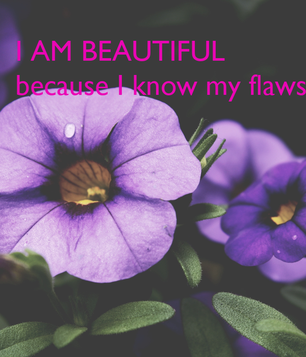 I AM BEAUTIFUL because I know my flaws