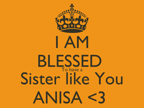 I Am Blessed To Have A Sister Like You Anisa 3 Poster Arsalan