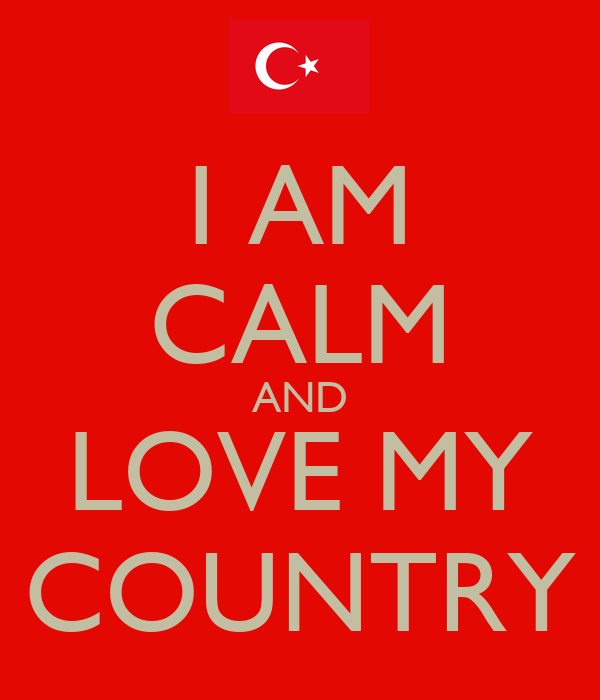 I AM CALM AND LOVE MY COUNTRY