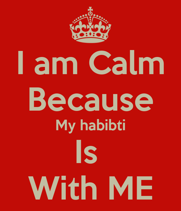 I am Calm Because My habibti Is  With ME