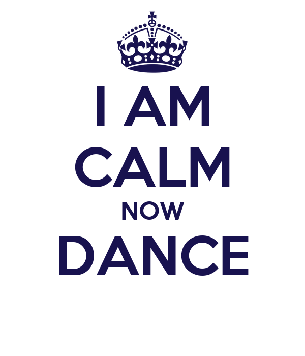 I AM CALM NOW DANCE