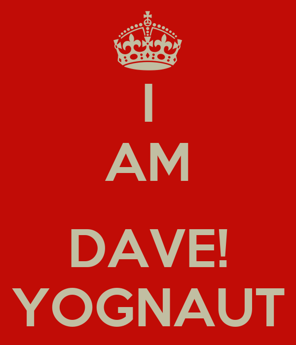 I AM  DAVE! YOGNAUT