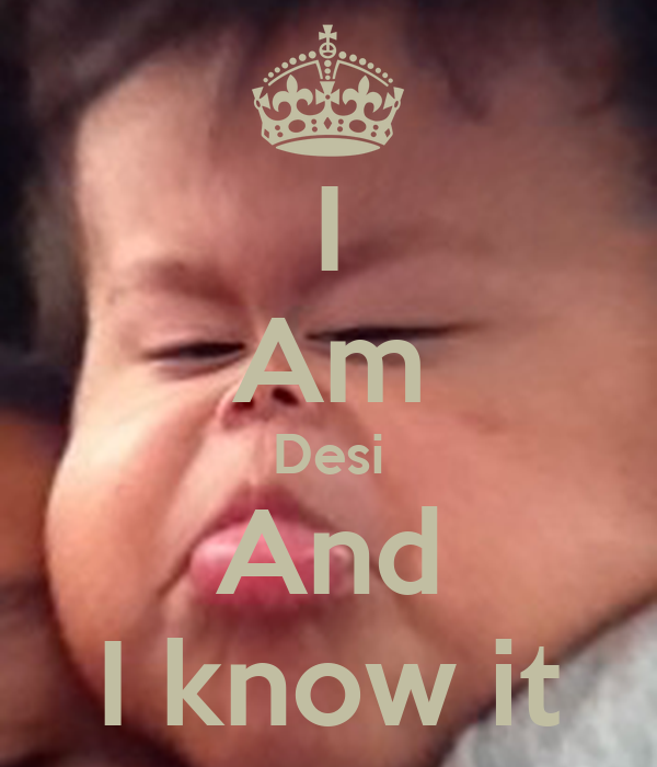 I Am Desi And I know it