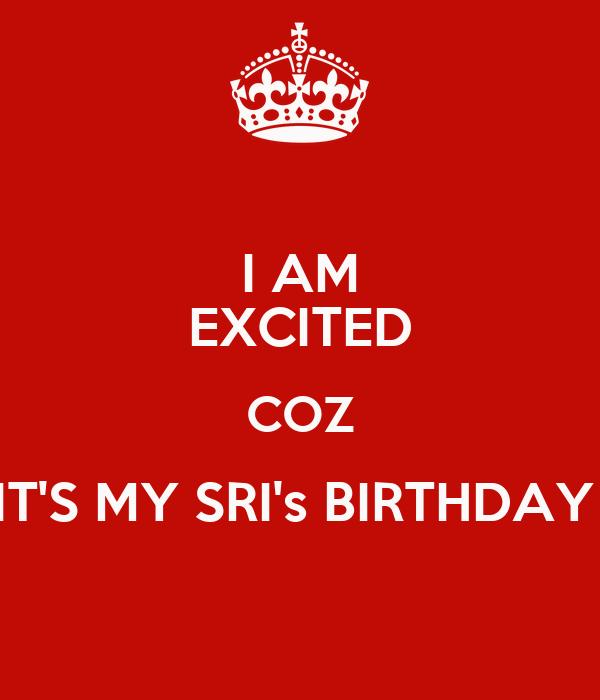 I AM EXCITED COZ IT'S MY SRI's BIRTHDAY