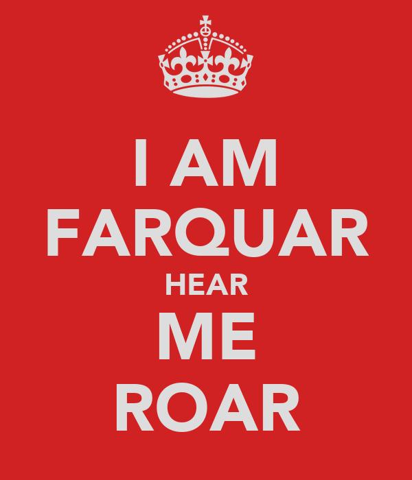 I AM FARQUAR HEAR ME ROAR
