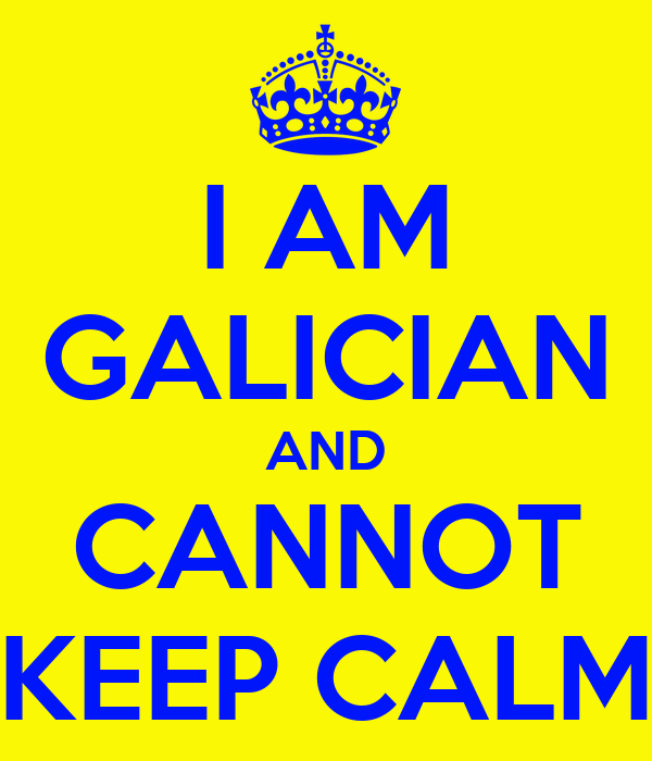 I AM GALICIAN AND CANNOT KEEP CALM