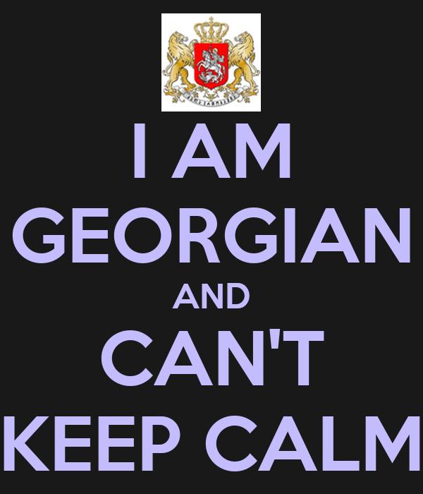 I AM GEORGIAN AND CAN'T KEEP CALM