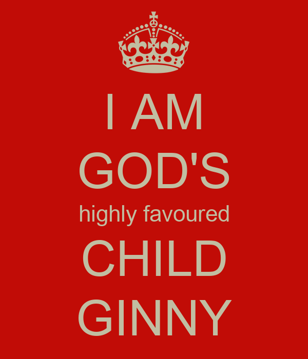 I AM GOD'S highly favoured CHILD GINNY