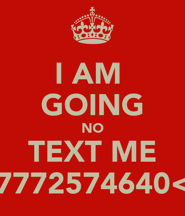 I AM  GOING NO TEXT ME 07772574640<3